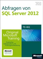 Abfragen von Microsoft SQL Server 2012 - Original Microsoft Training für Examen 70-461 - Praktisches Selbststudium und Prüfungsvorbereitung