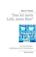 """Klaus P. Fischer: """"Das ist mein Leib, mein Blut"""""""