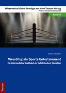 Stefan Schubert: Wrestling als Sports Entertainment