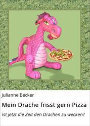 Mein Drache frisst gern Pizza - Ist jetzt die Zeit den Drachen zu wecken?