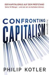 Confronting Capitalism - Der Kapitalismus auf dem Prüfstand Seine 14 Mängel - und wie wir sie beheben können