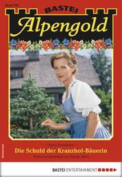 Alpengold 264 - Heimatroman - Die Schuld der Kranzhof-Bäuerin
