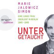Untergetaucht - Eine junge Frau überlebt in Berlin 1940 - 1945 (Gekürzte Fassung)