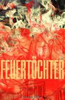 Michaela Illner: Feuertöchter
