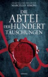 Die Abtei der hundert Täuschungen - Ein Mittelalter-Thriller