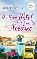 Steffi von Wolff: Das kleine Hotel an der Nordsee