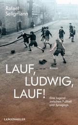 Lauf, Ludwig, lauf! - Eine Jugend zwischen Synagoge und Fußball.
