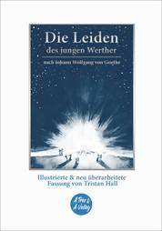 Die Leiden des jungen Werther – nach Johann Wolfgang von Goethe - illustrierte & neu überarbeitete Fassung von Tristan Hall