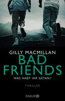 Gilly Macmillan: Bad Friends - Was habt ihr getan? ★★★★
