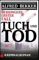 Alfred Bekker: Berringers erster Fall - Tuch und Tod ★★★★★