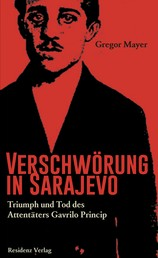 Verschwörung in Sarajevo - Triumph und Tod des Attentäters Gavrilo Princip