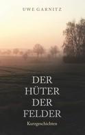 Uwe Garnitz: Der Hüter der Felder