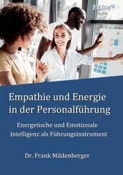 Empathie und Energie in der Personalführung - Energetische und Emotionale Intelligenz als Führungsinstrument