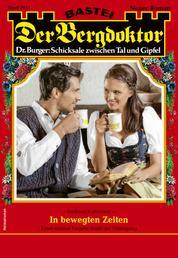 Der Bergdoktor 2051 - Heimatroman - In bewegten Zeiten