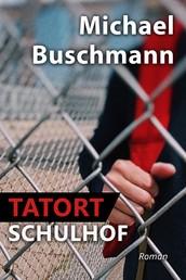Tatort Schulhof - Roman