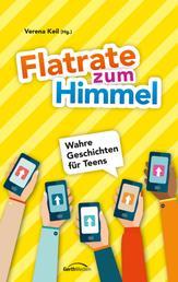 Flatrate zum Himmel - Wahre Geschichten für Teens.