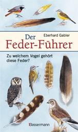 Der Feder-Führer - Zu welchem Vogel gehört diese Feder? Vögel Mitteleuropas an Ihren Federn erkennen