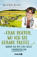 Dr. med. Ulrike Koock: »Frau Doktor, wo ich Sie gerade treffe...« ★★★★