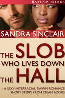 Sandra Sinclair: The Slob Who Lives Down the Hall - A Sexy Interracial BWWM Romance Short Story From Steam Books
