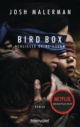 Bird Box - Schließe deine Augen - Roman