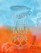 Matthias Schiemann: Bruno und Waldi gegen die Höllenhunde der Politik