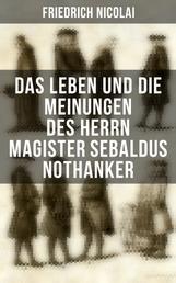 Das Leben und die Meinungen des Herrn Magister Sebaldus Nothanker