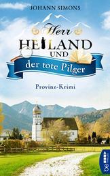 Herr Heiland und der tote Pilger - Provinz-Krimi. Folge 1