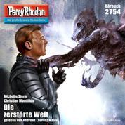 """Perry Rhodan 2754: Die zerstörte Welt - Perry Rhodan-Zyklus """"Das Atopische Tribunal"""""""