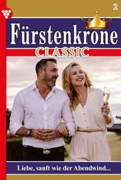 Fürstenkrone Classic 1 – Adelsroman - Liebe, sanft wie der Abendwind …