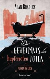 Flavia de Luce - Das Geheimnis des kupferroten Toten - Short Story