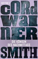 Cordwainer Smith: Die Königin des Nachmittags