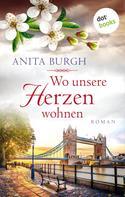 Anita Burgh: Wo unsere Herzen wohnen ★