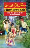Enid Blyton: Fünf Freunde und der gefährliche Wassermann ★★★★★