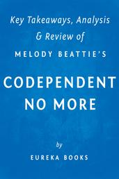 Codependent No More: by Melody Beattie | Key Takeaways, Analysis & Review - How to Stop Controlling Others and Start Caring for Yourself