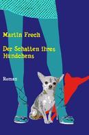 Martin Frech: Der Schatten ihres Hündchens