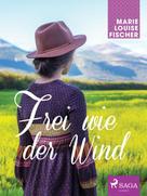 Marie Louise Fischer: Frei wie der Wind