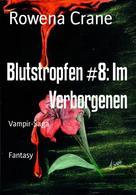 Rowena Crane: Blutstropfen #8: Im Verborgenen ★★★★★