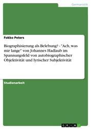 """Biographisierung als Belebung? - """"Ach, was mir lange"""" von Johannes Hadlaub im Spannungsfeld von autobiographischer Objektivität und lyrischer Subjektivität"""