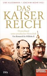 Das Kaiserreich - Deutschland unter preußischer Herrschaft - Von Bismarck bis Wilhelm II. - Ein SPIEGEL-Buch