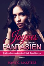Jaynes erotische Fantasien, Band 2 - Erotica Sammelband mit fünf Geschichten