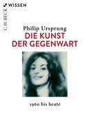 Philip Ursprung: Die Kunst der Gegenwart