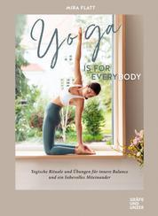 Yoga is for everybody - Yogische Rituale und Übungen für innere Balance und ein liebevolles Miteinander
