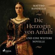 Die Herzogin von Amalfi und eine weitere Novelle (Ungekürzt)
