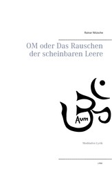 OM oder Das Rauschen der scheinbaren Leere - Meditative Lyrik
