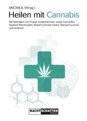 Heilen mit Cannabis - Mit Beiträgen von Franjo Grotenhermen, Jorge Cervantes, Raphael Mechoulam, Robert Connell Clarke, Manuel Guzman und anderen