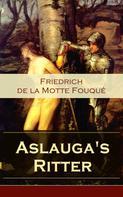 Friedrich de la Motte Fouqué: Aslauga's Ritter