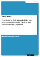 Adrian Hartke: Venezianische Malerei des Rokoko von Jacopo Amigoni, Rosalba Carriera und Giovanni Antonio Pellegrini