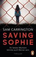 Sam Carrington: Saving Sophie - Ihr letzter Moment könnte auch Deiner sein. ★★★★