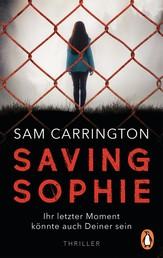 Saving Sophie - Ihr letzter Moment könnte auch Deiner sein. - Thriller