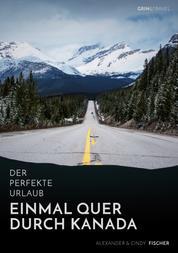 Der perfekte Urlaub: Einmal quer durch Kanada – Eine Reise zwischen unberührter Natur und Großstadtflair